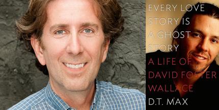 D.T. Max, David Foster Wallace
