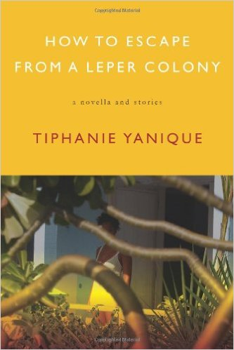 How to Escape a Leper Colony by Tiphanie Yanique