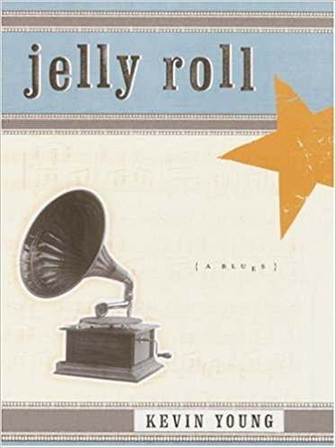 Jelly Roll: A Blues by Kevin Young