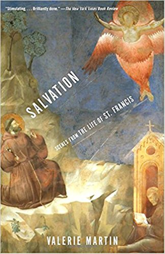 Salvation: Scenes from the Life of St. Francis by Valerie Martin