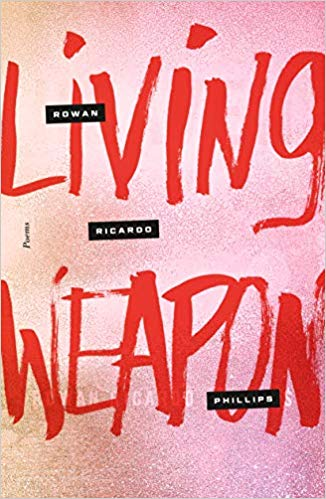 Living Weapon by Rowan Ricardo Phillips
