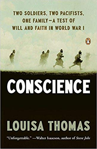 Conscience: Two Soldiers, Two Pacifists, One Family--a Test of Will andFaith in World War I by Louisa Thomas