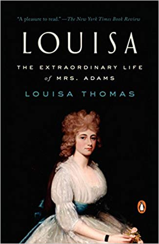 Louisa: The Extraordinary Life of Mrs. Adams by Louisa Thomas