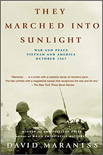 They Marched Into Sunlight: War and Peace Vietnam and America October 1967 by David Maraniss