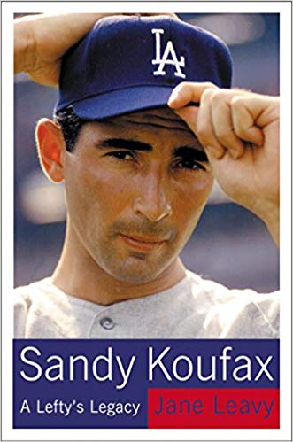 Sandy Koufax: A Lefty's Legacy by Jane Leavy