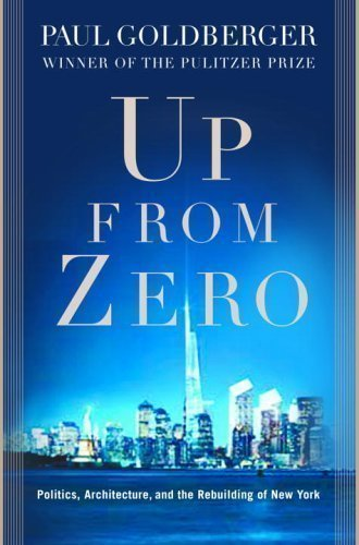 Up from Zero: Politics, Architecture, and the Rebuilding of New York by Paul Goldberger