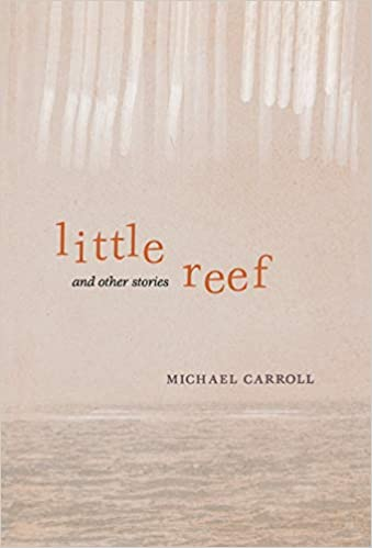 Little Reef and Other Stories by Michael Carroll