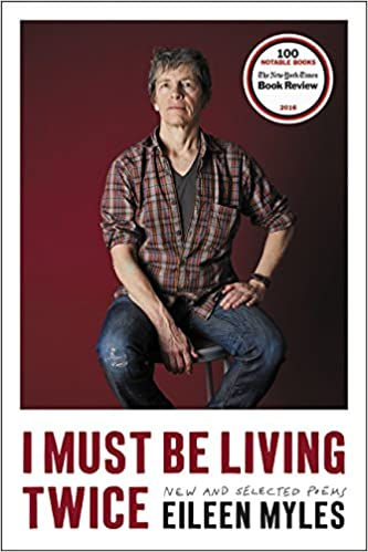 I Must Be Living Twice by Eileen Myles