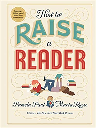How to Raise a Reader by Pamela Paul