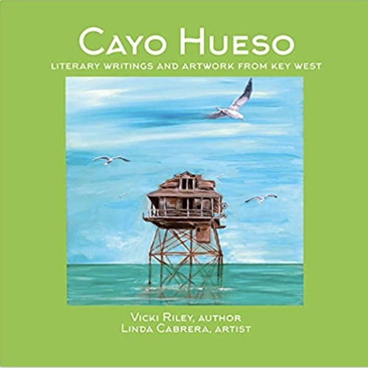 Cayo Hueso: Literary Writings and Artwork From Key West by Vicki Riley